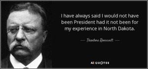 quote-i-have-always-said-i-would-not-have-been-president-had-it-not-been-for-my-experience-theodore-roosevelt-105-74-46